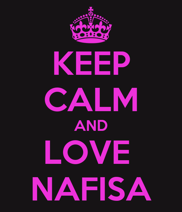 KEEP CALM AND LOVE  NAFISA