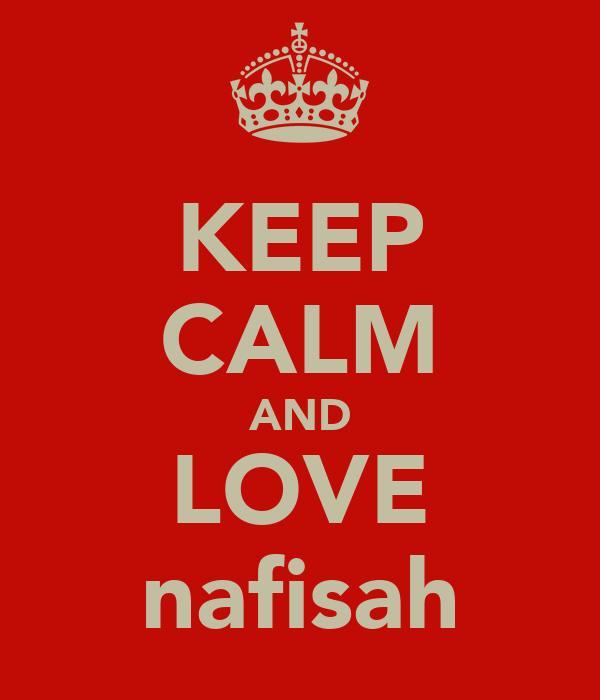 KEEP CALM AND LOVE nafisah