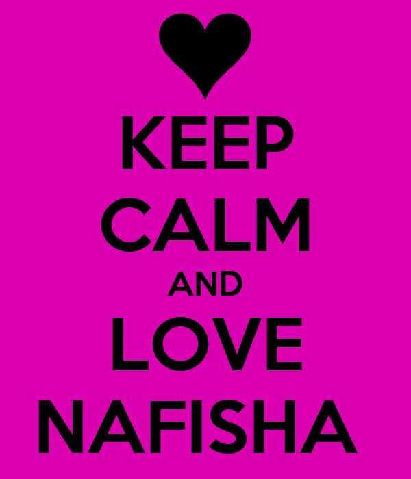 KEEP CALM AND LOVE NAFISHA
