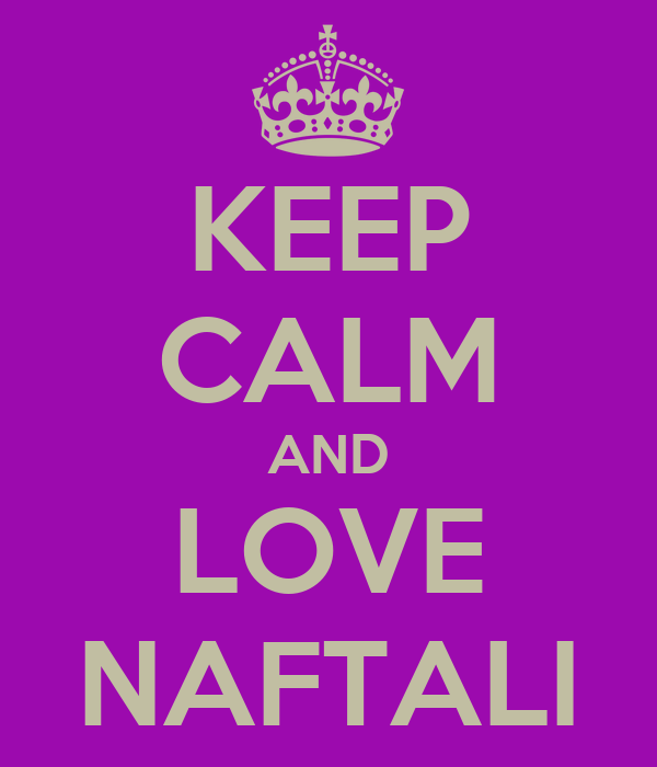 KEEP CALM AND LOVE NAFTALI