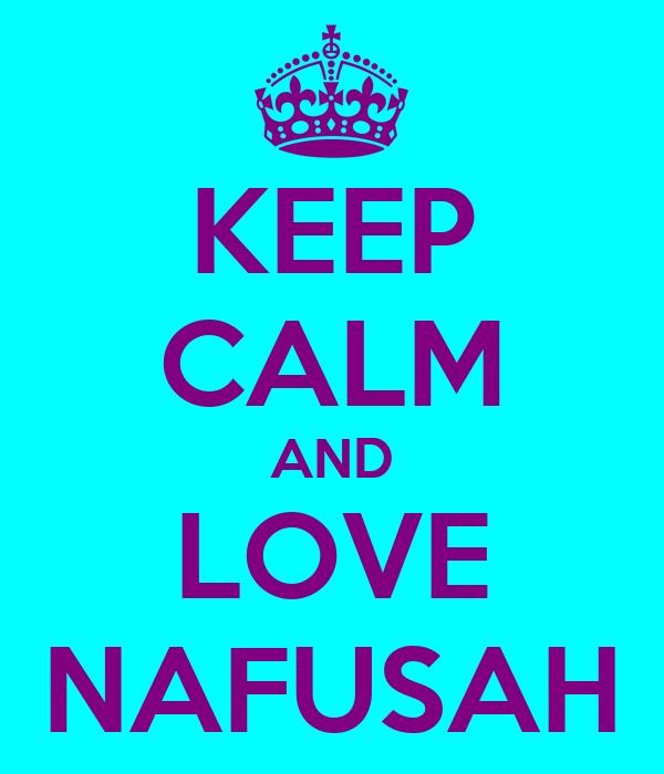 KEEP CALM AND LOVE NAFUSAH