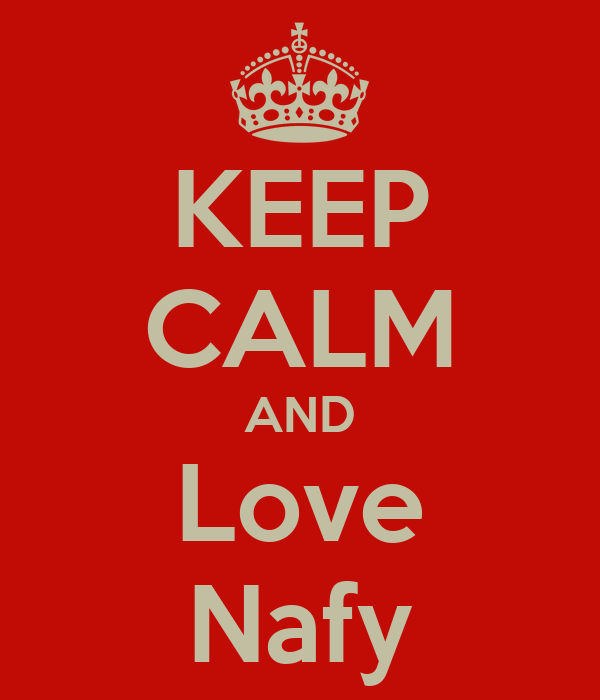 KEEP CALM AND Love Nafy