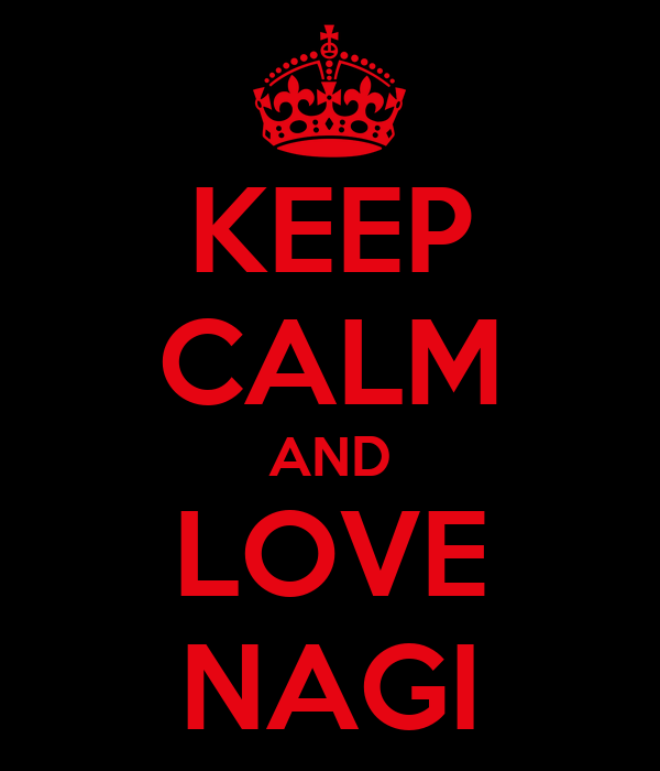 KEEP CALM AND LOVE NAGI