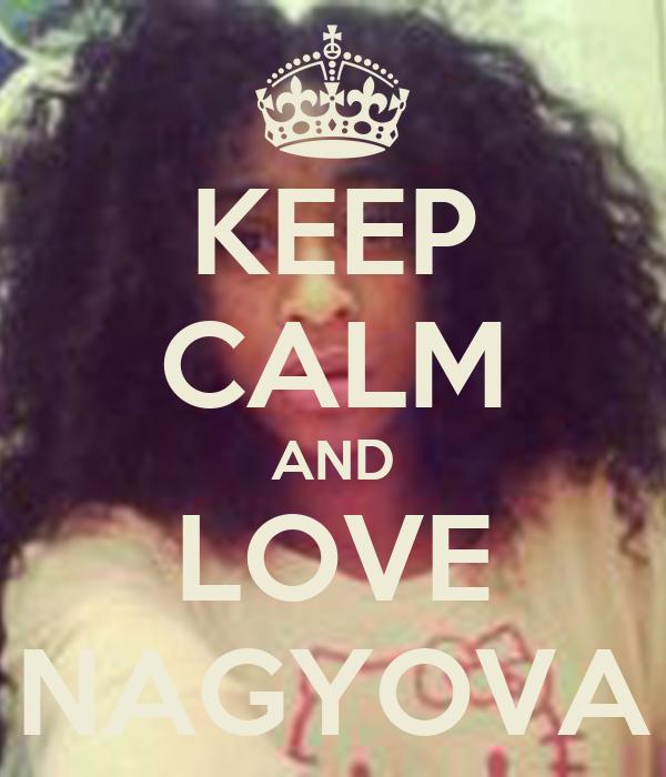 KEEP CALM AND LOVE NAGYOVA