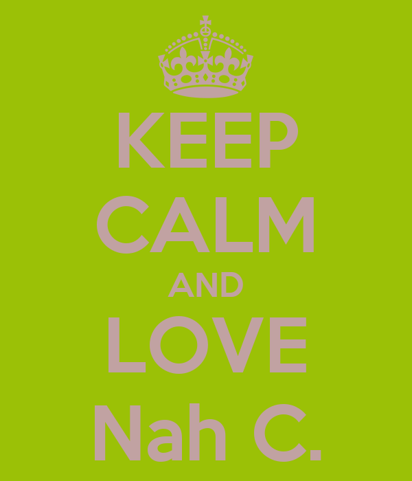 KEEP CALM AND LOVE Nah C.