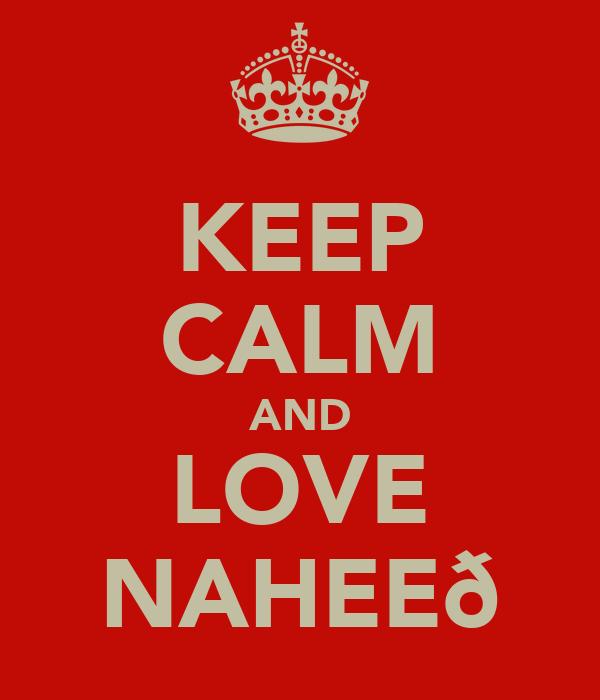 KEEP CALM AND LOVE NAHEEð