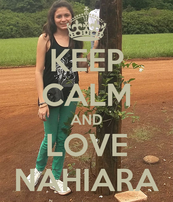 KEEP CALM AND LOVE NAHIARA
