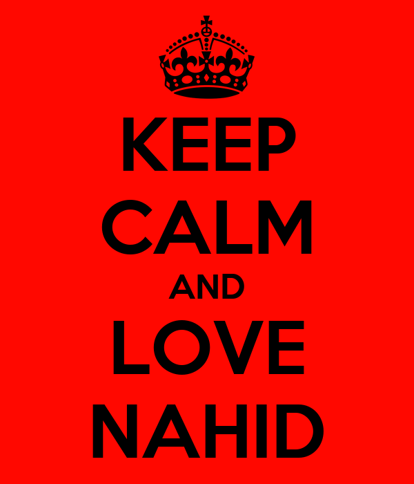 KEEP CALM AND LOVE NAHID