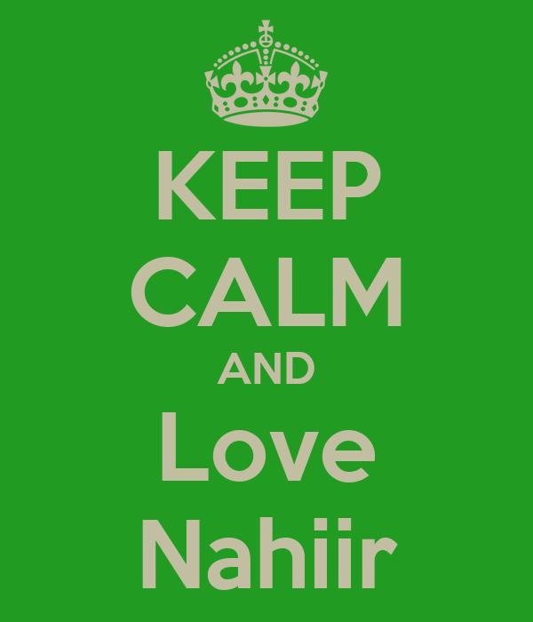 KEEP CALM AND Love Nahiir