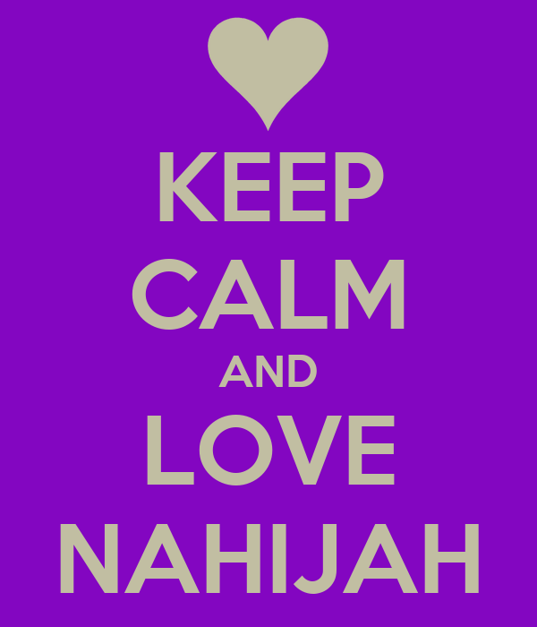 KEEP CALM AND LOVE NAHIJAH