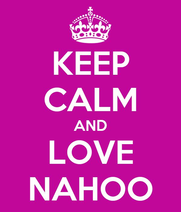 KEEP CALM AND LOVE NAHOO