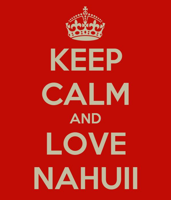 KEEP CALM AND LOVE NAHUII