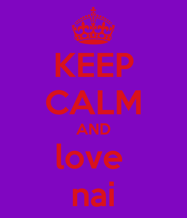KEEP CALM AND love  nai