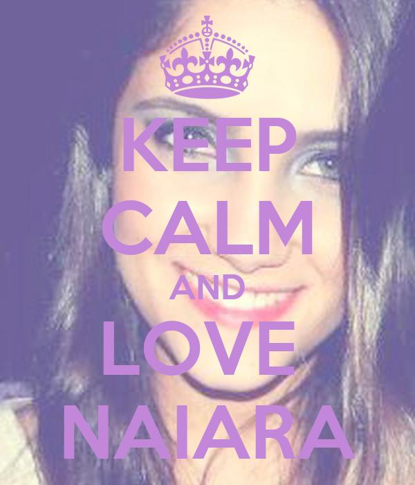 KEEP CALM AND LOVE  NAIARA