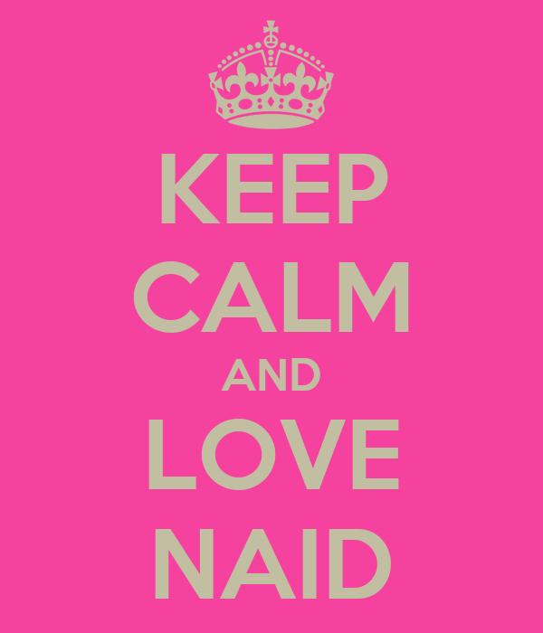 KEEP CALM AND LOVE NAID