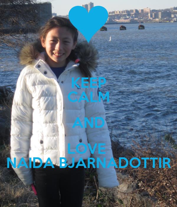 KEEP CALM AND LOVE  NAIDA BJARNADOTTIR