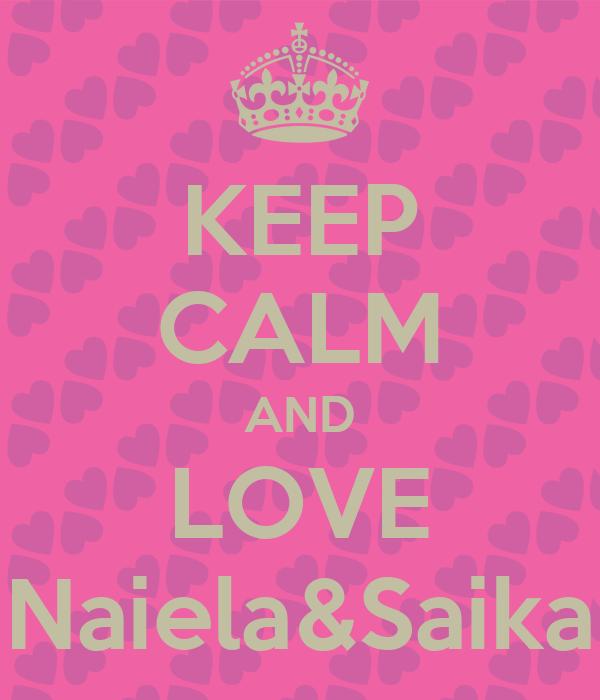 KEEP CALM AND LOVE Naiela&Saika