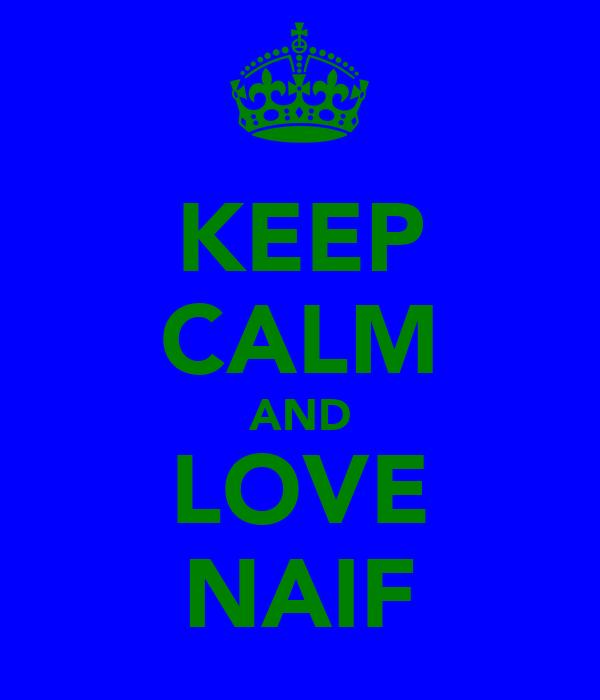 KEEP CALM AND LOVE NAIF