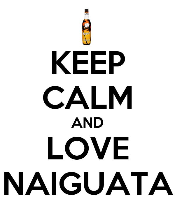 KEEP CALM AND LOVE NAIGUATA
