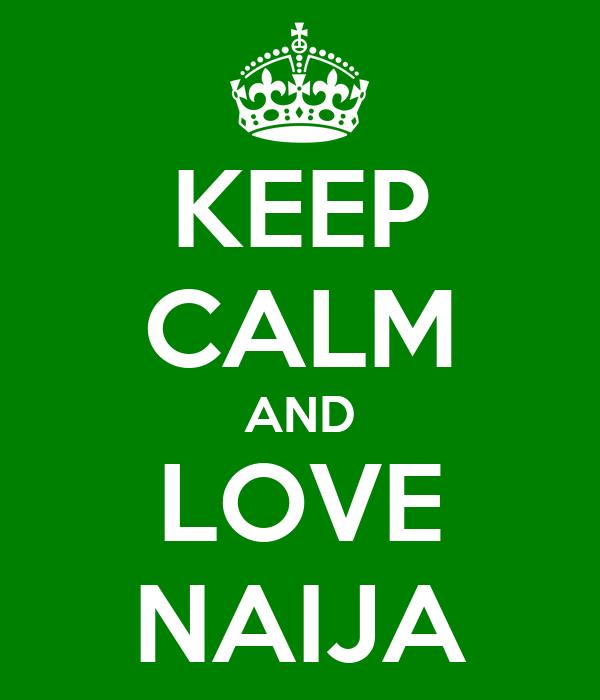 KEEP CALM AND LOVE NAIJA