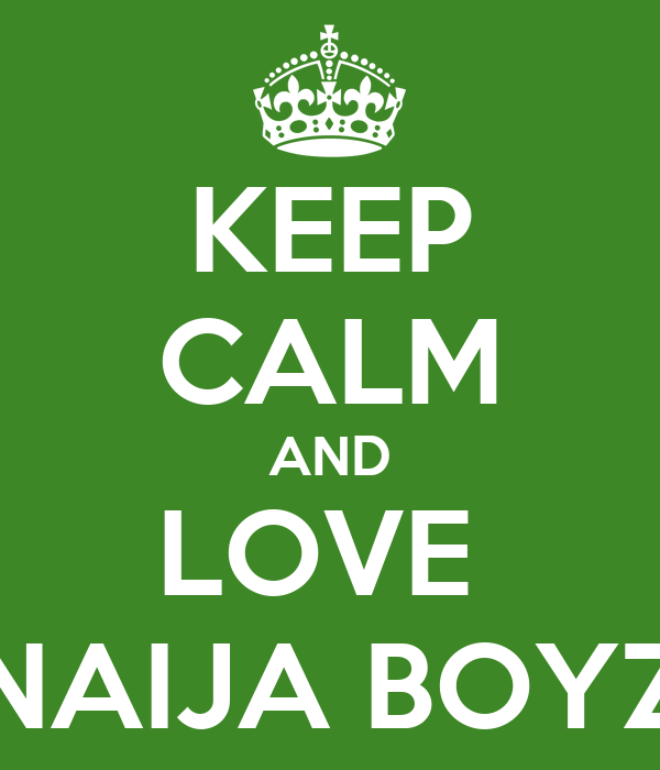 KEEP CALM AND LOVE  NAIJA BOYZ
