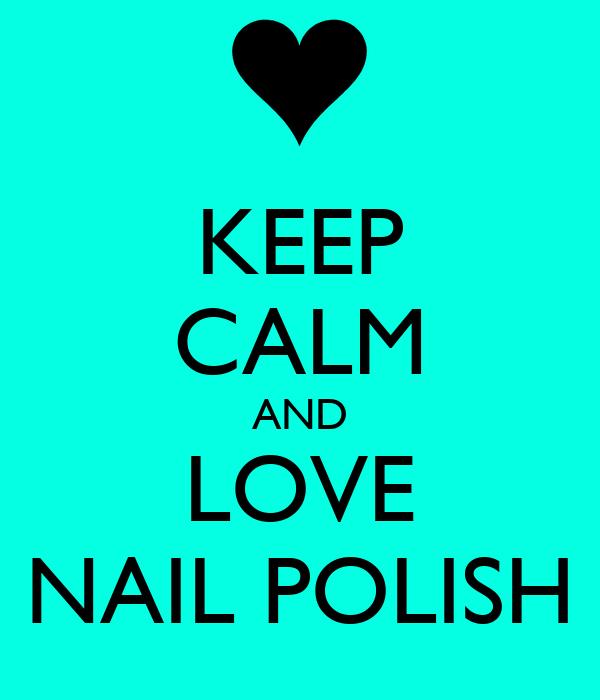 KEEP CALM AND LOVE NAIL POLISH