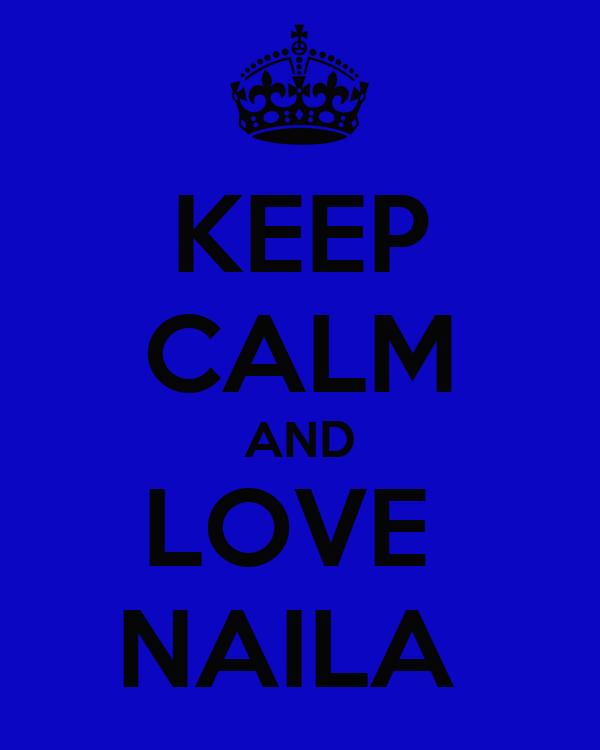 KEEP CALM AND LOVE  NAILA