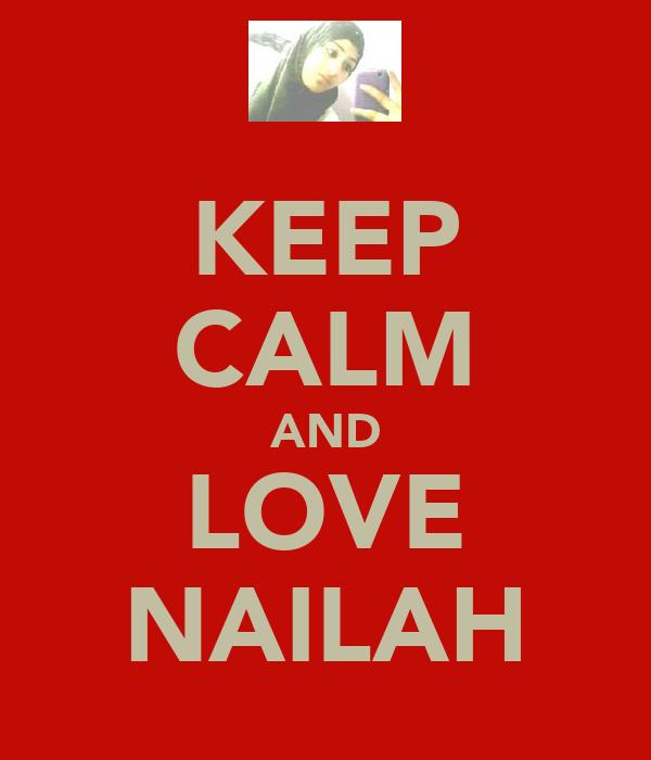 KEEP CALM AND LOVE NAILAH