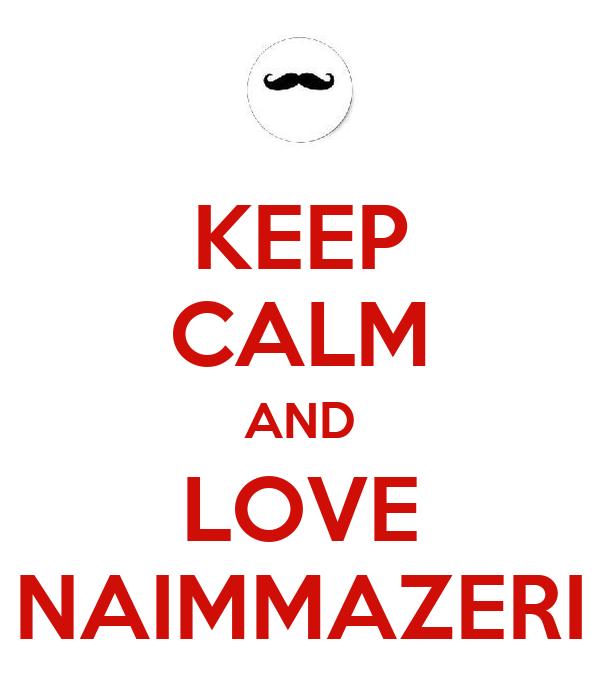 KEEP CALM AND LOVE NAIMMAZERI