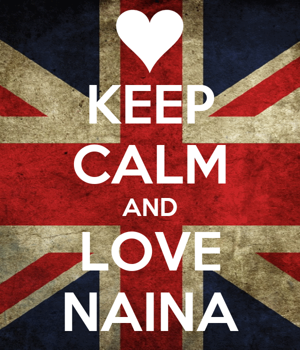 KEEP CALM AND LOVE NAINA