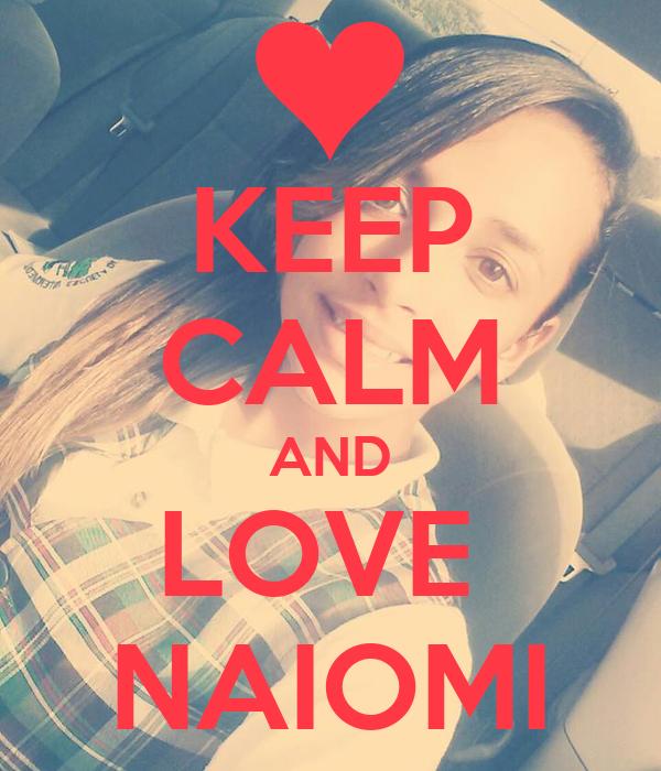 KEEP CALM AND LOVE  NAIOMI