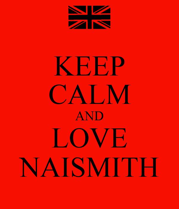 KEEP CALM AND LOVE NAISMITH