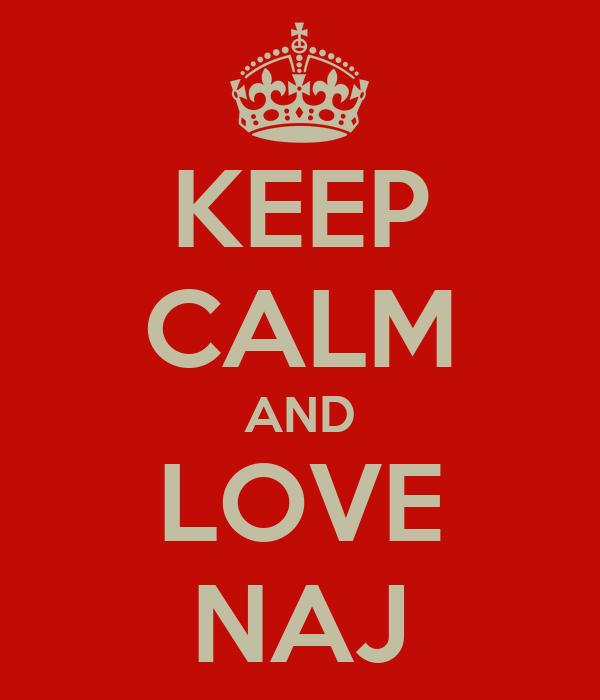 KEEP CALM AND LOVE NAJ