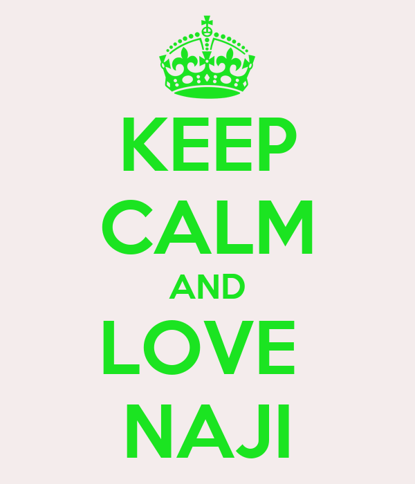 KEEP CALM AND LOVE  NAJI