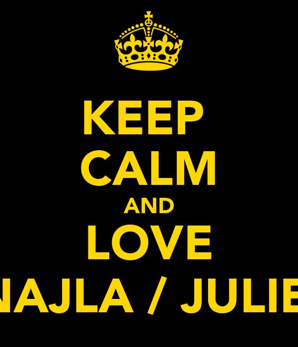 KEEP  CALM AND LOVE NAJLA / JULIE