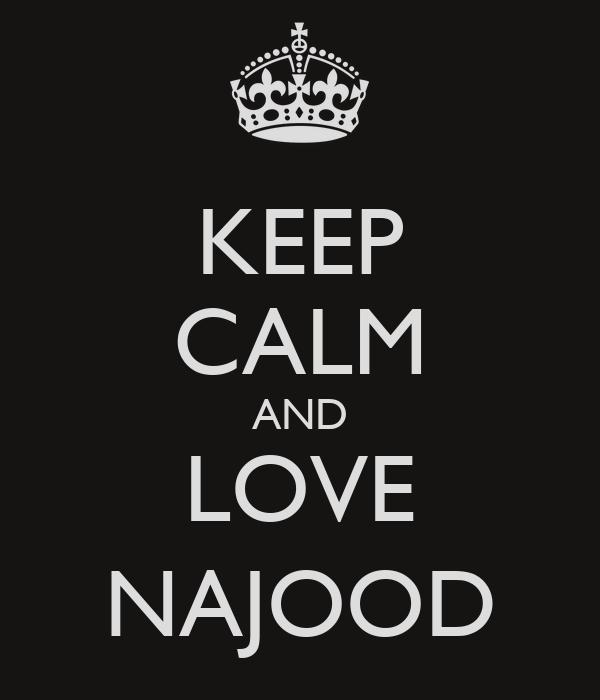 KEEP CALM AND LOVE NAJOOD