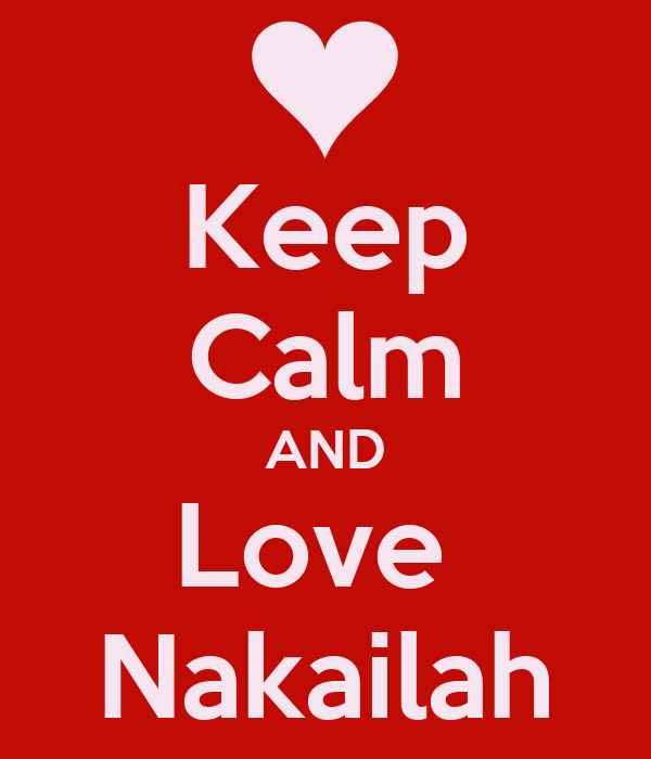 Keep Calm AND Love  Nakailah