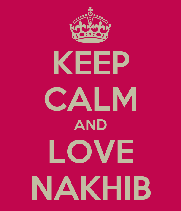 KEEP CALM AND LOVE NAKHIB