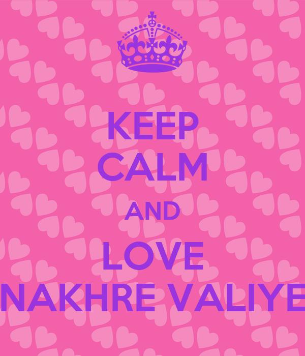 KEEP CALM AND LOVE NAKHRE VALIYE