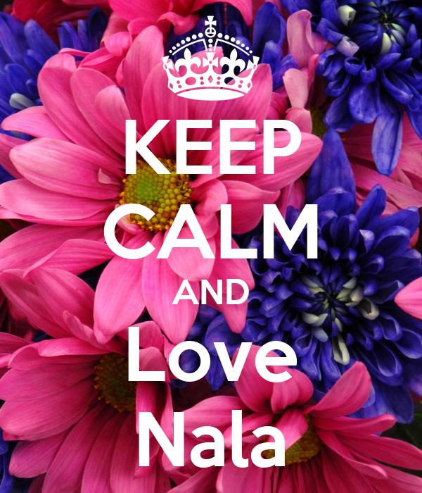 KEEP CALM AND Love Nala