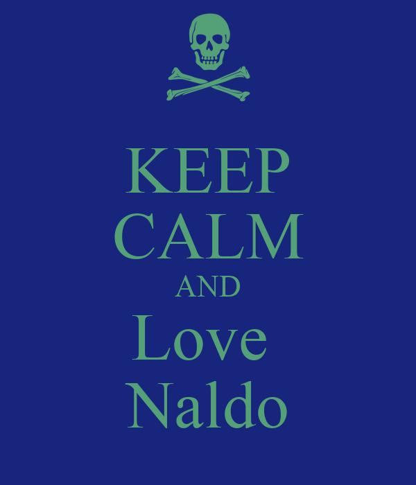 KEEP CALM AND Love  Naldo