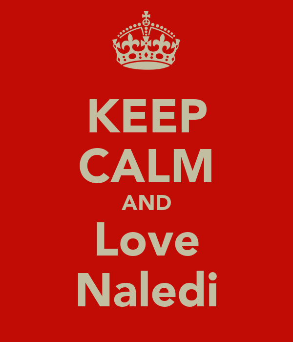 KEEP CALM AND Love Naledi