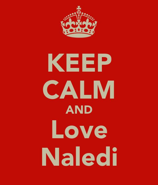 KEEP CALM AND Love Naledi