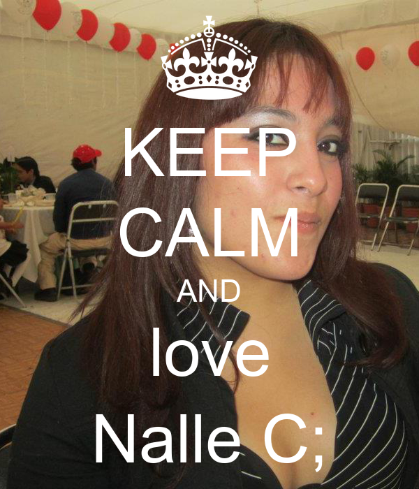 KEEP CALM AND love Nalle C;