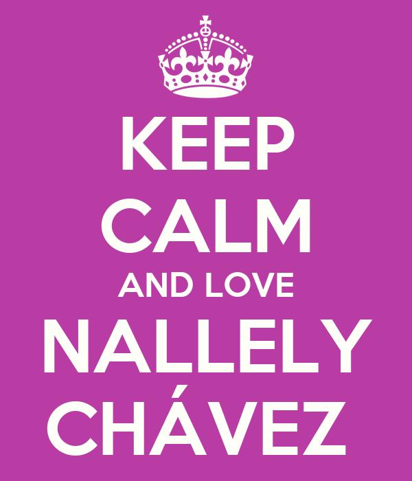 KEEP CALM AND LOVE NALLELY CHÁVEZ