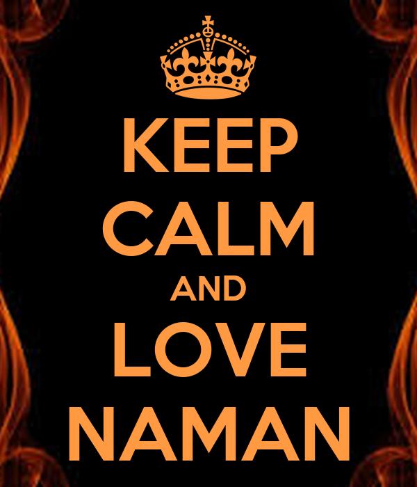 KEEP CALM AND LOVE NAMAN
