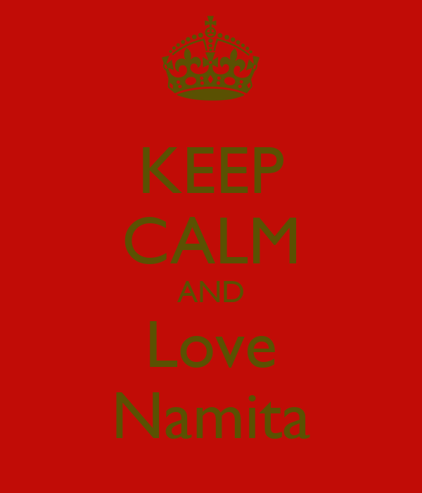 KEEP CALM AND Love Namita