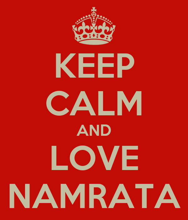 KEEP CALM AND LOVE NAMRATA