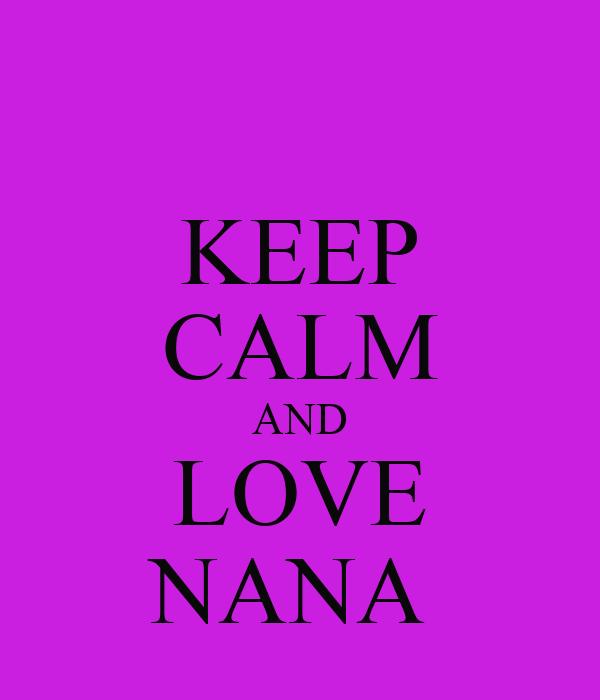 KEEP CALM AND LOVE NANA