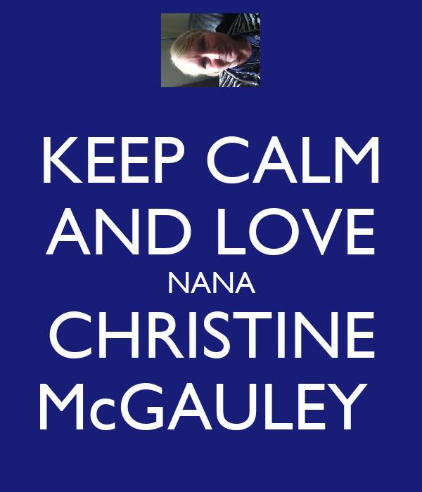 KEEP CALM AND LOVE NANA CHRISTINE McGAULEY